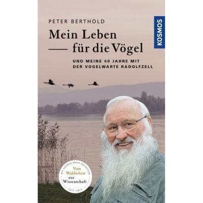 Mein Leben für die Vögel -von Peter Berthold-
